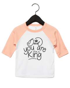 Dad you are the King Toddler Tshirt 2-5years