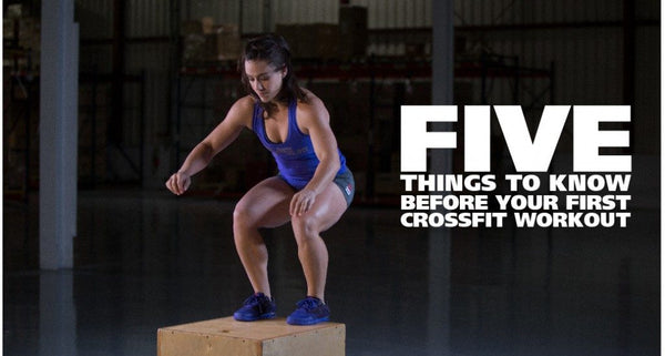 Five Things to Know Before Your First CrossFit Workout