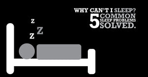 Why can't I sleep? Five common sleep problems solved.