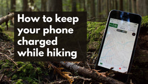 HOW TO KEEP YOUR PHONE CHARGED WHILE HIKING