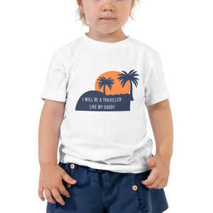 Toddler Short Sleeve Tee - I will be a traveller like my daddy