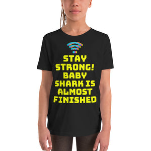 Youth Short Sleeve T-Shirt - Stay strong! Baby shark is almost finished (Multi Colors Available)