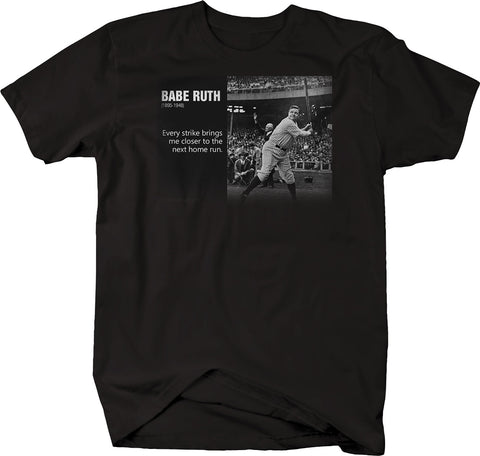 Sports Quote Babe Ruth Every Strike Closer to Next Run Baseball Yankee Tshirt
