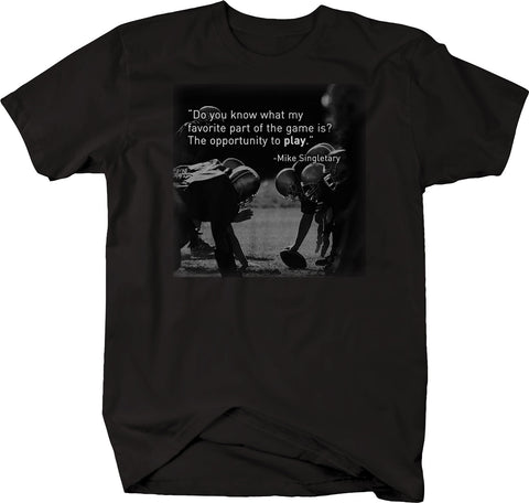 Sports Quote Football Mike Singletary Opportunity to Play Coach Tough Tshirt