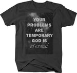 Your Problems are Temporary God is Eternal Bible Quote Religious  Tshirt