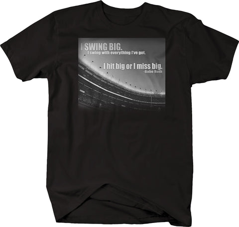 Sports Quote - Swing Big Hit or Miss - Baseball Babe Ruth Tshirt