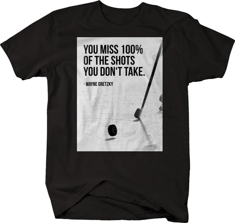 Sports Quote - Miss 100% Shots You Don't Take - Gretzky Hockey Tshirt