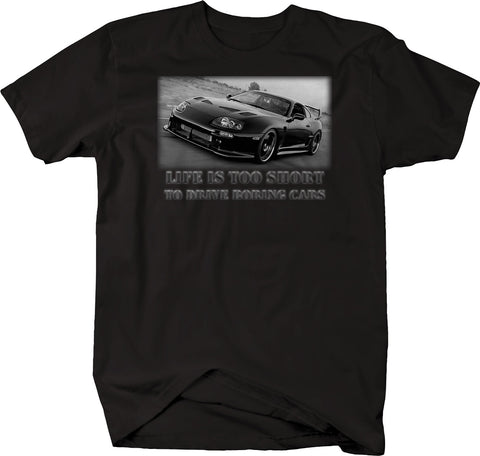 Life is Too Short to Drive Boring Cars - Import Tuner Black Supra  Tshirt
