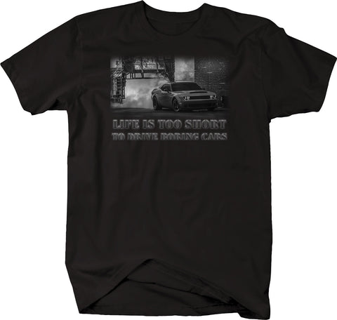 Life is Too Short to Drive Boring Cars - Muscle Car Tshirt