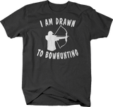 I Am Drawn to Bow hunting Bow Archery Hunting