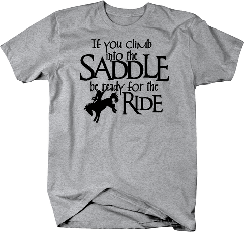 If You Climb in the Saddle be Ready for the Ride Rodeo Horse