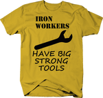 Iron Workers Have Big Strong Tools Wrench Funny