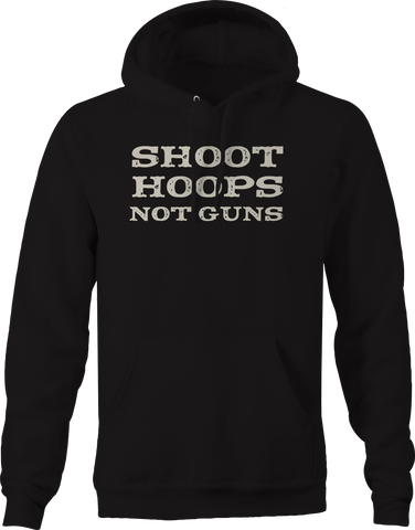 Shoot Hoops Not Guns Basketball Hoodie