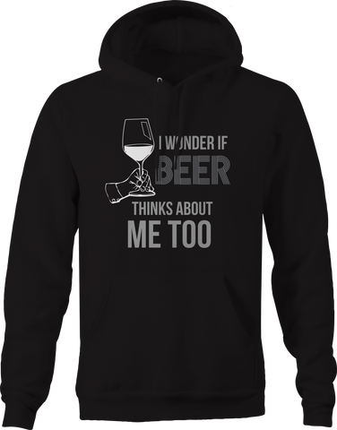 I Wonder if Beer Thinks About Me Too Wine Drinking Hoodie