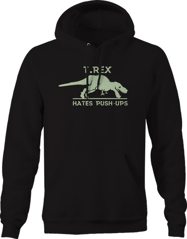 T Rex Hates Push Ups Gym Workout Funny Jurassic Hoodie