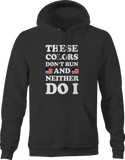 These Colors Don't Run, Neither Do I USA Flag  Hoodie