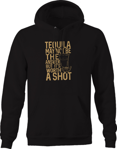 Tequila Not the Answer Worth A Shot Funny Drinking Hoodie