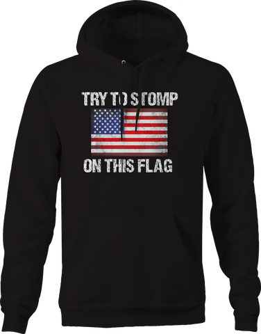 Try to Stomp on this Flag American Freedom  Hoodie