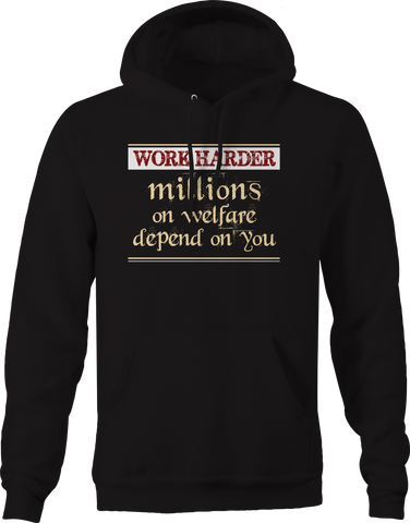 Work Harder Millions Welfare Depend on You Government Hoodie