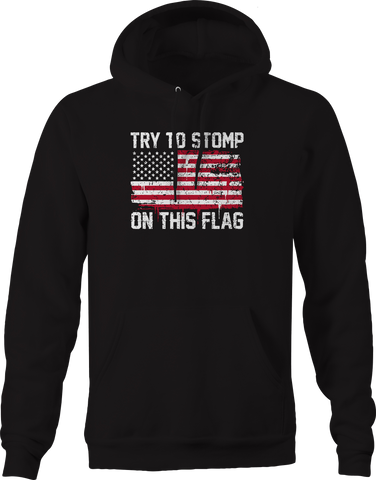 Try to Stomp on this Flag American Distressed  Hoodie