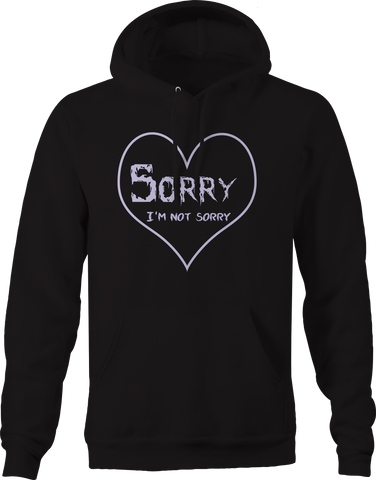 Sorry, I'm not Sorry Funny Sarcastic Hoodie