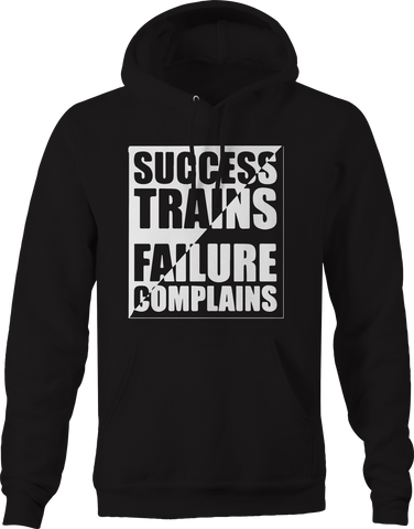 Success Trains Failure Complains Hoodie