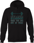 Strong When You Run Out of Weak Gym Hoodie