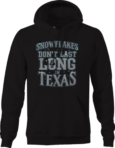 Snowflakes Don't Last Long in Texas Conservative Liberal Trump Hoodie