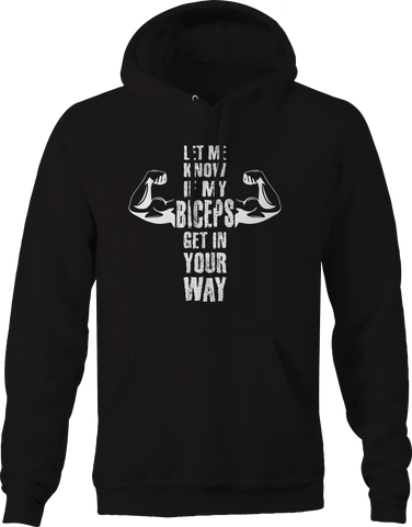 Let Me Know if My Biceps Get in Your Way Workout Gym Hoodie