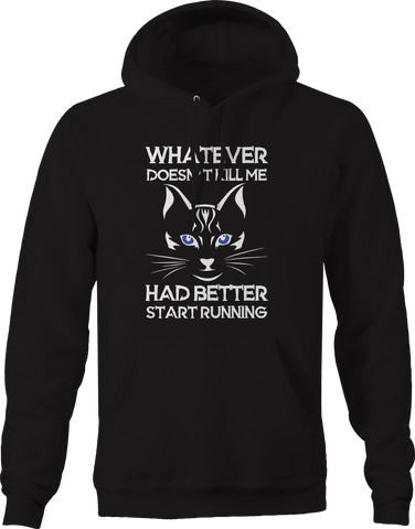 Whatever Doesn't Kill Me Better Start Running Hoodie