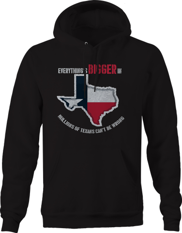 Everything's Bigger in Texas, Millions Can't Be Wrong Hoodie