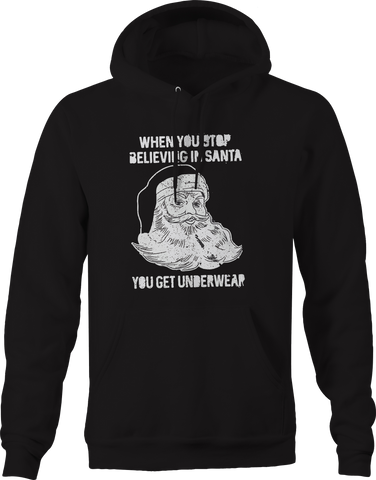 When You Stop Believing in Santa Underwear Funny Christmas Hoodie