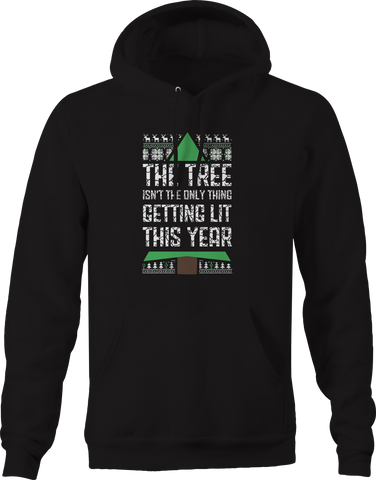 Tree Isn't Only Thing Getting Lit This Year Ugly Christmas  Hoodie