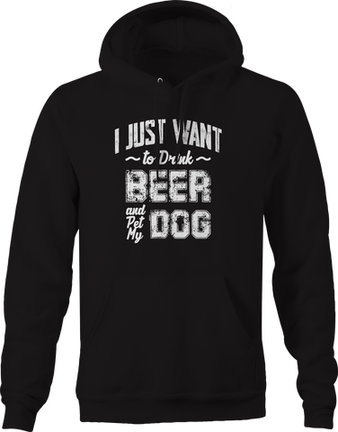Just Want to Drink Beer Pet My Dog  Hoodie