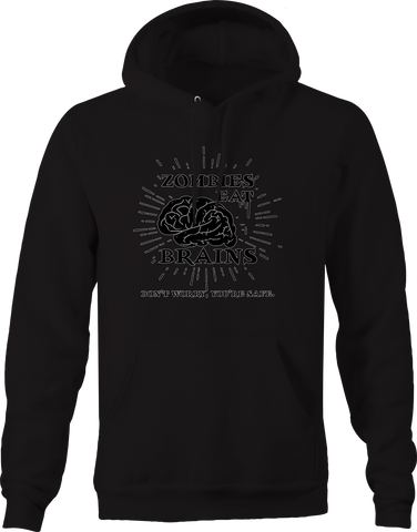 Zombies Eat Brains Don't Worry Youre Safe Apocolypse Hoodie