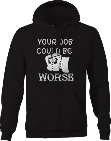 Your Job Could be Worse Toilet Paper  Hoodie
