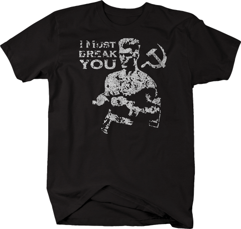 Distressed - I Must Break You Russian Boxing Quote Rocky Movie Ivan Drago