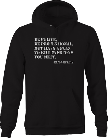 Polite, Professional, Kill Everyone - General Mad Dog Mattis Military Hoodie