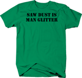 Saw Dust is Man Glitter Husband Dad DIY Garage