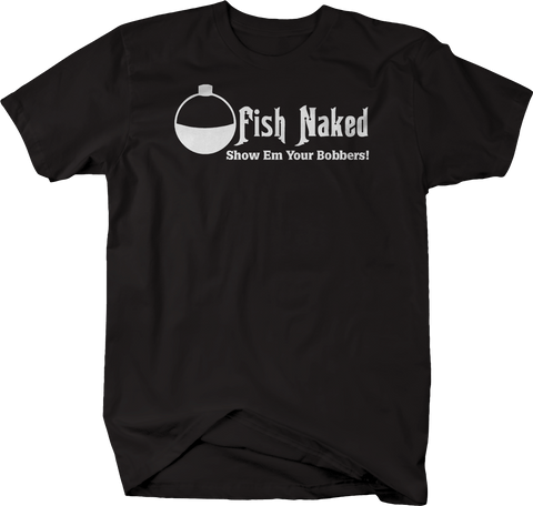 Fish Naked Show em Your Bobbers!