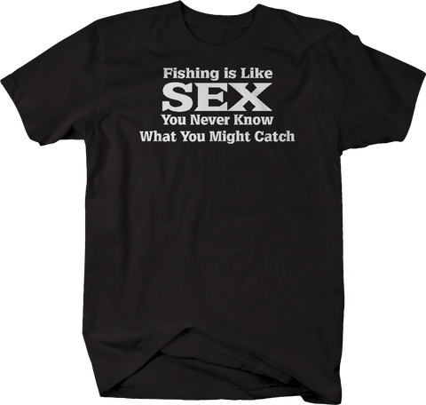 Fishing is Like SEX You Never Know Might Catch