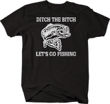 Ditch the B*tch, Lets Go Fishing