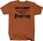 Life is Short - Call in Late GO HUNTING