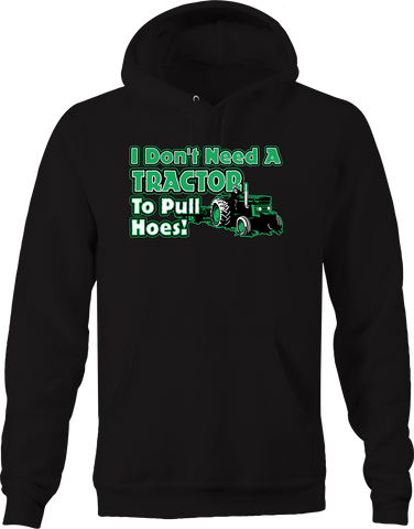 I Don't Need a Tractor to Pull Hoes Funny Farming Love Dating Hoodie