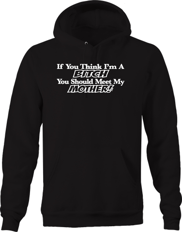 If you Think I'm a Bitch you Should Meet My Mother Funny Family Hoodie