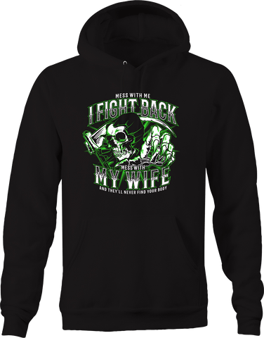 Mess w/ Me Fight Back Mess w/ Wife Never Find your Body Funny Hoodie