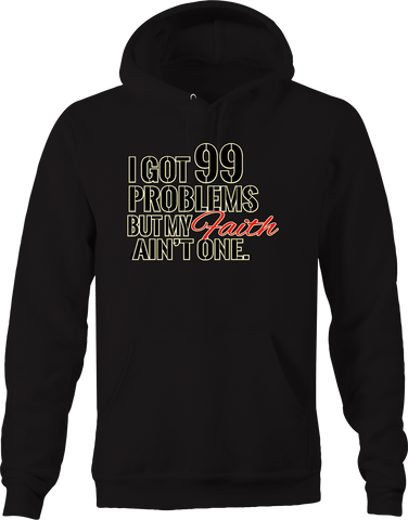 I Got 99 Problems but my Faith Ain't One Religious God Lord Jesus Hoodie