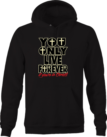 You Only Live Forever if you're in Christ Lord Savior Hope Faith Hoodie