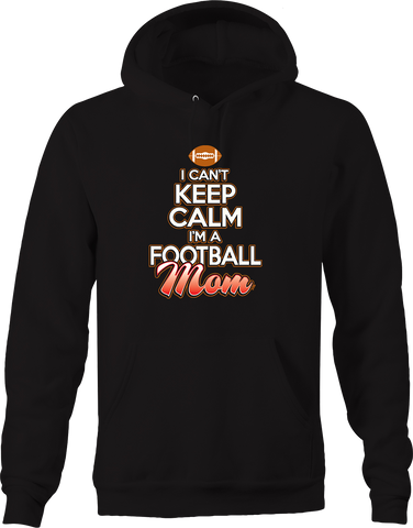 I Can't Keep Calm I'm a Football Mom Sports Athlete Touchdown Hoodie