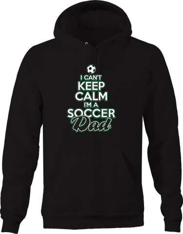 I Cant Keep Calm I'm a Soccer Dad Sports Athlete Goal Cleats Ball Hoodie